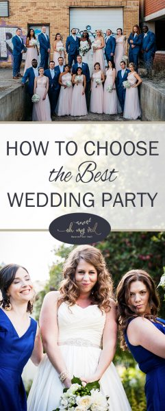 How to Choose the Best Wedding Party| Choose Your Wedding Party, Picking Your Wedding Party, Wedding Party Tips and Tricks, Wedding, Wedding Tips and Tricks, Wedding DIYs, DIY Wedding Hacks